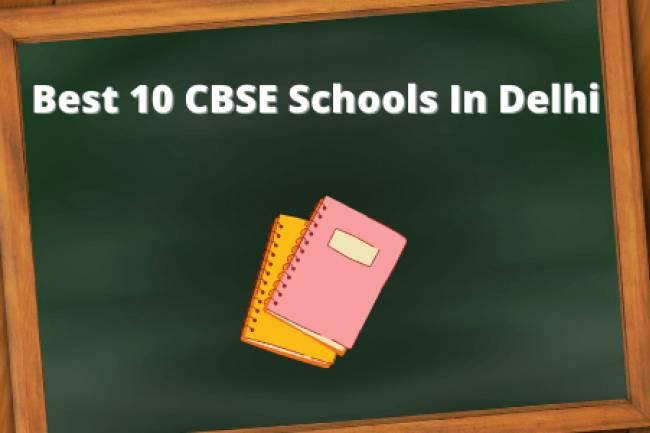 10 Best CBSE Schools In Delhi